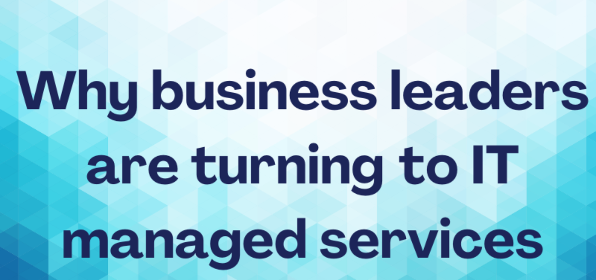Why business leaders are turning to IT managed services providers