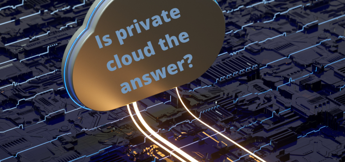 Is using a private cloud the answer for your business?